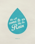 by typographic verses: http://typographicverses.com/post/16172761520/he-will-come-to-us-like-the-rain-hosea-6-3